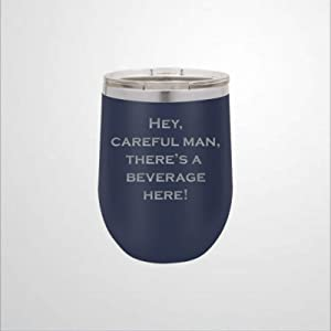 Hey Careful Man Theres A Beverage Here! Stainless Steel Wine Tumbler , 12oz Double Wall Vacuum Wine Glass Engaged Mug for Christmas Birthday Besties BFF Present Idea.