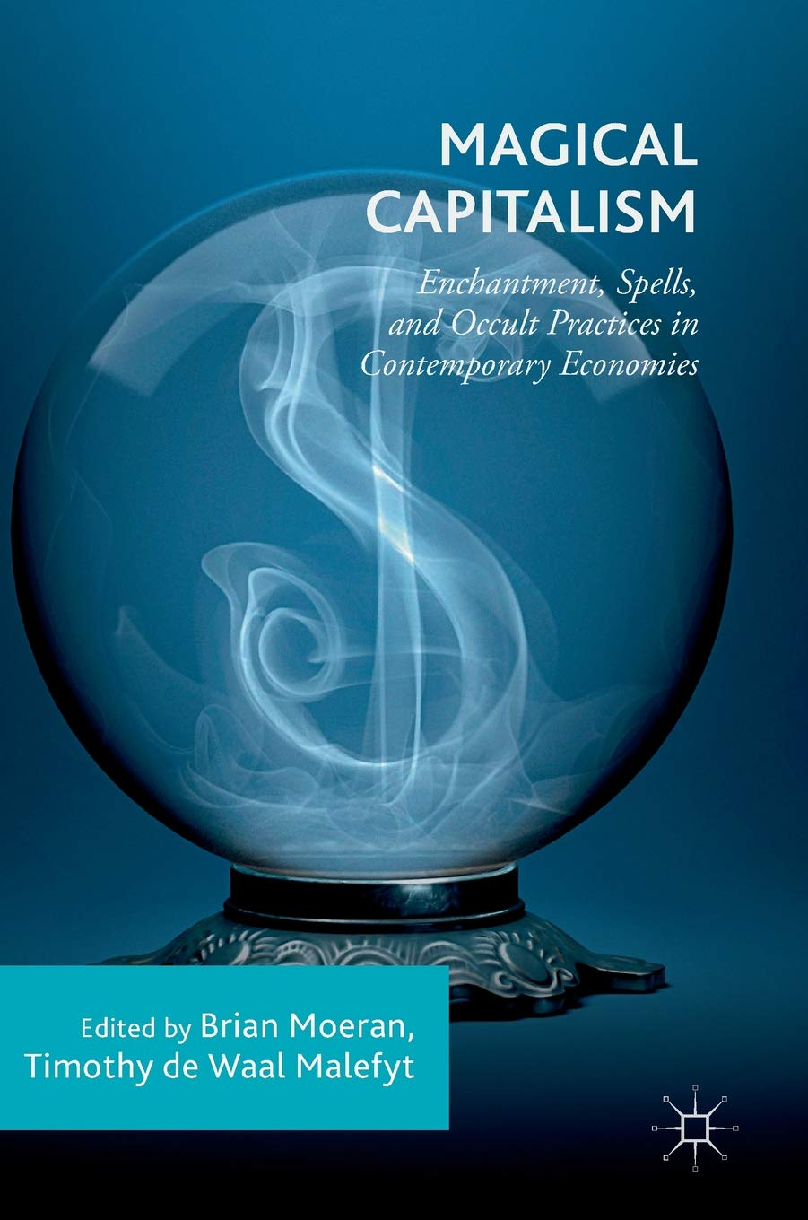 Magical Capitalism: Enchantment, Spells, and Occult Practices in Contemporary Economies by Palgrave Macmillan