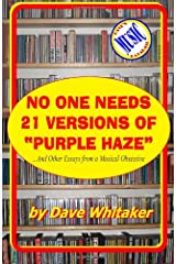No One Needs 21 Versions of Purple Haze: ...and Other Essays from a Musical Obsessive Paperback