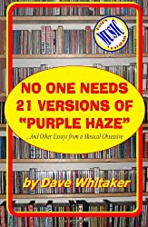 "No One Needs 21 Versions of ""Purple Haze"": ...and Other Essays from a Musical Obsessive"
