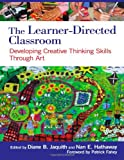 The Learner-Directed Classroom : Developing Creative Thinking Skills Through Art, , 0807753629