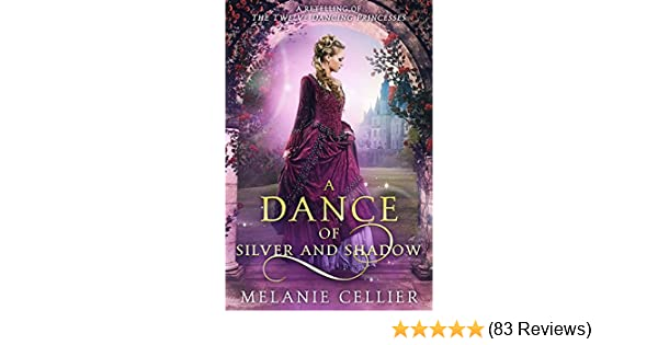 Amazon a dance of silver and shadow a retelling of the twelve amazon a dance of silver and shadow a retelling of the twelve dancing princesses beyond the four kingdoms book 1 ebook melanie cellier kindle fandeluxe Gallery