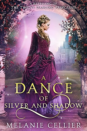 A Dance of Silver and Shadow: A Retelling of The Twelve Dancing Princesses (Beyond the Four Kingdoms Book 1) by [Cellier, Melanie]
