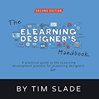 The eLearning Designer's Handbook: A Practical Guide to the eLearning Development Process for New eLearning Designers…