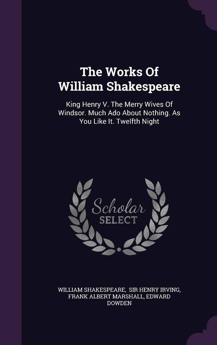 The Works Of William Shakespeare: King Henry V. The Merry Wives Of Windsor. Much Ado About Nothing. As You Like It. Twelfth Night PDF