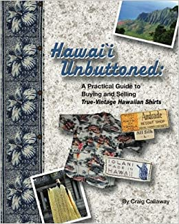 e3ce0105 Hawai`i Unbuttoned: A Practical Guide to Buying and Selling True-Vintage  Hawaiian Shirts: Craig Callaway: 9781439223239: Amazon.com: Books