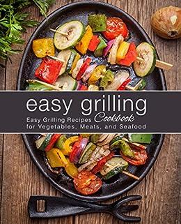 Easy Grilling Cookbook Easy Grilling Recipes For Vegetables