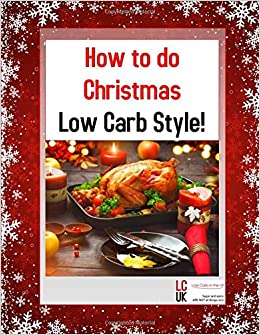 Book How to do Christmas, Low Carb Style: Christmas meal planning for feeling fab without the flab.