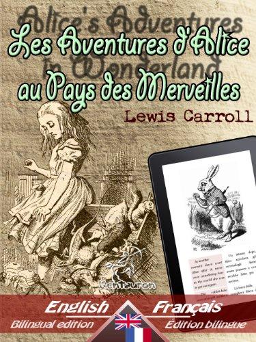 Alice's Adventures in Wonderland - Les Aventures d'Alice au Pays des Merveilles: Bilingual parallel text - Bilingue avec le texte parallèle: English - ... Language Easy Reader t. 3) (French Edition)