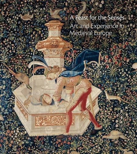 A Feast for the Senses: Art and Experience in Medieval Europe (Tapa Dura)