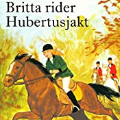 Britta rider Hubertusjakt (Britta och Silver 1)   Lisbeth Pahnke