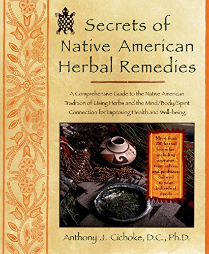 Secrets of Native American Herbal Remedies: A Comprehensive Guide to the Native American Tradition of Using Herbs and the Mind/Body/Spirit Connection for Improving Health and Well-being ()
