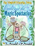 Brooke and the Magical Spectacles (The Magical Murphy Farm Book 1)