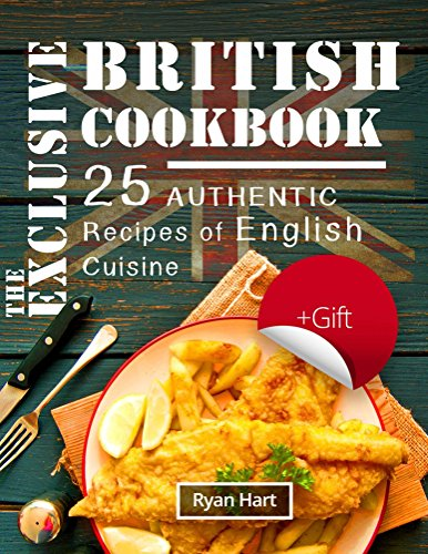 The exclusive British cookbook.25 authentic recipes of English cuisine. by Ryan Hart