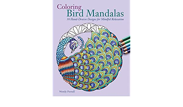 Coloring Bird Mandalas 30 Hand Drawn Designs For Mindful Relaxation