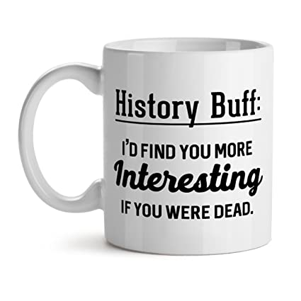 Amazon com: History Buff: I'D Find You More Interesting If