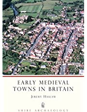 Early Medieval Towns in Britain: c 700 to 1140
