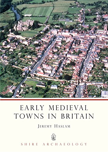 Early Medieval Towns in Britain: c 700 to 1140 (Shire Archaeology)