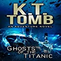 Ghosts of the Titanic Audiobook by K.T. Tomb Narrated by David Doersch