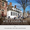 Colonial Williamsburg: The History of the Settlement that Became America's Most Famous Living History Museum Audiobook by  Charles River Editors Narrated by Michael Gilboe