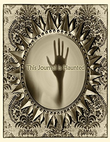This Journal Is Haunted: A Ghostly Notebook/Journal