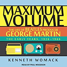 Maximum Volume: The Life of Beatles Producer George Martin: The Early Years, 1926-1966 Audiobook by Kenneth Womack Narrated by Paul Woodson