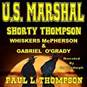 US Marshal Shorty Thompson: Whiskers McPherson & Gabriel O'Grady: Tales of the Old West, Book 22 | Paul L. Thompson