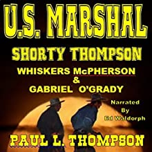 US Marshal Shorty Thompson: Whiskers McPherson & Gabriel O'Grady: Tales of the Old West, Book 22 Audiobook by Paul L. Thompson Narrated by Ed Waldorph