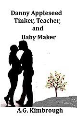 Danny Appleseed, Tinker, Teacher, and Baby Maker