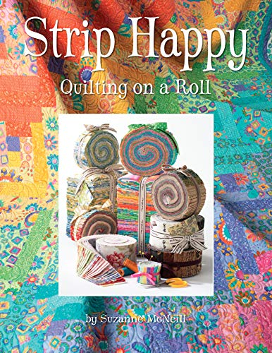 (Strip Happy: Quilting on a Roll (Design Originals) Make Fast & Easy Scrappy Quilts from Your Leftover Fabrics, Scrap Stashes, and Jelly Rolls; Exciting Projects for Both Novice & Experienced Quilters)