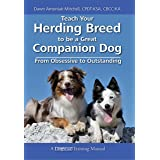 Teach Your Herding Breed To Be A Great Companion Dog - From Obsessive To Outstanding