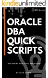 Oracle DBA Quick Scripts: Oracle dba scripts collection used by expert database administrators everyday. Must have dba scripts for your daily activities!