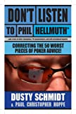 Don't Listen to Phil Hellmuth: Correcting the 50 Worst Pieces of Poker Advice