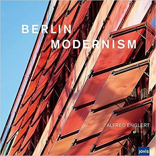 Berlin Modernism: Fotografien von Alfred Englert/ Mit Texten