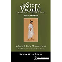 The Story of the World: History for the Classical Child, Volume 3: Early Modern Times -- From Elizabeth the First to the Forty-Niners