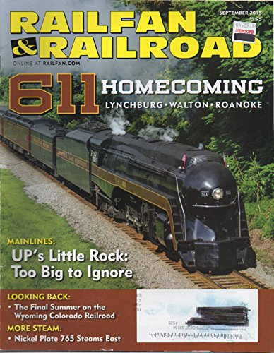 Railfan & Railroad (magazine), vol. 34, no. 9 (September 2015): Union Pacific's Arkansas Crossroads, Homecoming Queen: 611, Last Call for Wyoming Colorado Railroad, 765's Return to New York