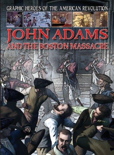 John Adams and the Boston Massacre (Graphic Heroes of the American Revolution)