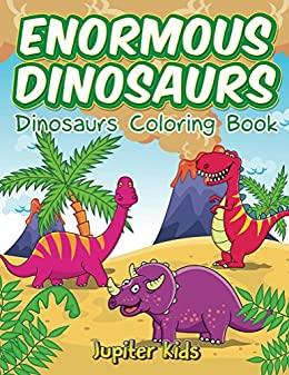 Enormous Dinosaurs: Dinosaurs Coloring Book (Dinosaur Coloring and Art Book Series)