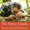The Forest Unseen: A Year's Watch in Nature Audiobook by David George Haskell Narrated by Michael Healy