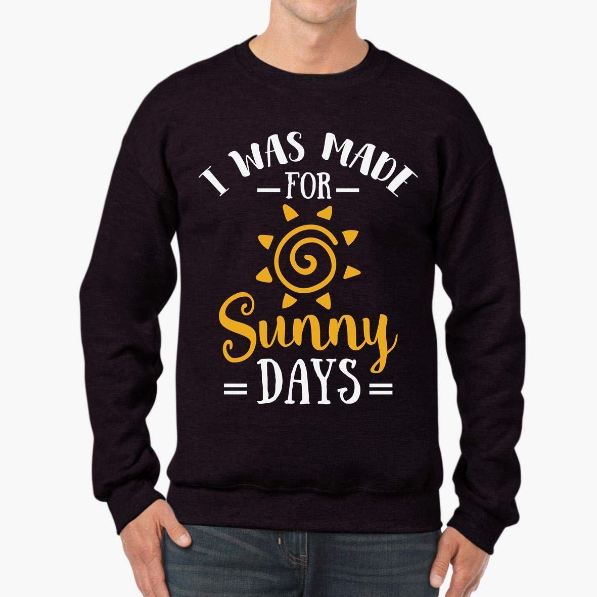 tee I was Made for Sunny Days Unisex Sweatshirt