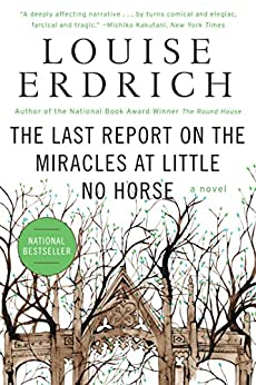 The Last Report on the Miracles at Little No Horse: A Novel by [Erdrich, Louise]