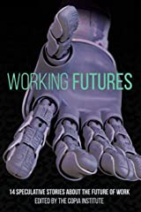 Working Futures: 14 Speculative Stories About The Future Of Work Paperback