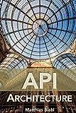 API Architecture: The Big Picture for Building APIs (API University Series) (Volume 2)