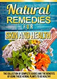 Natural Remedies For Skin And Health: The Collection Of Complete Guides And The Benefits Of Using These Herbal Plants To Be Healthy