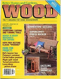 Better Homes And Gardens: WOOD, Issue 52, June 1992, The Worldu0027s Leading  Woodworking Magazine.: Wood Magazine Staff: Amazon.com: Books