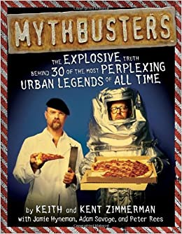 Mythbusters the explosive truth behind 30 of the most perplexing mythbusters the explosive truth behind 30 of the most perplexing urban legends of all time amazon keith zimmerman kent zimmerman jamie hyneman malvernweather Gallery