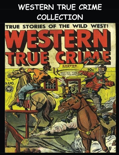 Western True Crime Collection: Six Issue Super Collection - Western True Crime Comics #3-#6, 15 & 16 PDF