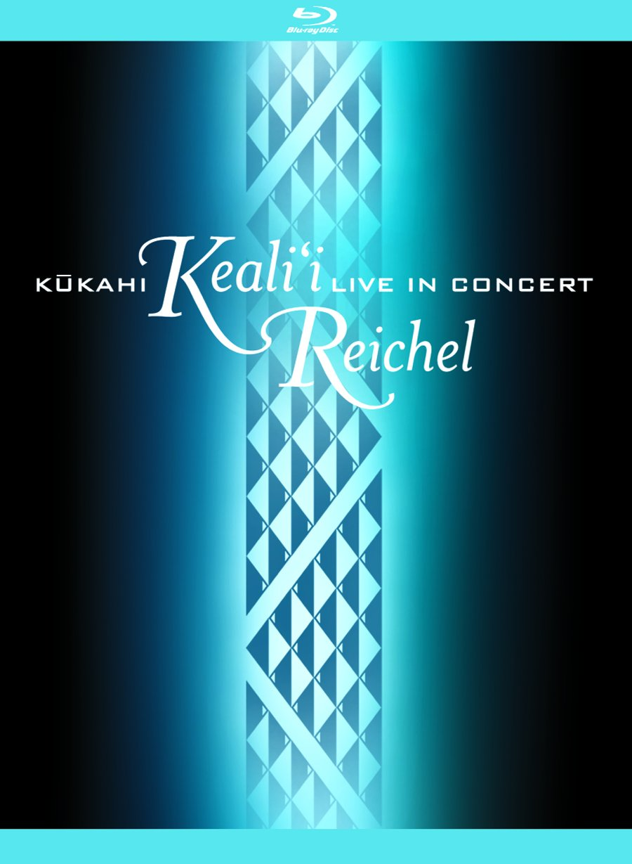 Kukahi: Keali'i Reichel Live In Concert [Blu-ray] by Punahele Productions