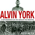 Alvin York: A New Biography of the Hero of the Argonne: American Warriors Series Audiobook by Douglas V. Mastriano Narrated by Gary L. Willprecht
