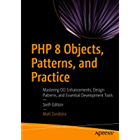 PHP 8 Objects, Patterns, and Practice: Mastering OO Enhancements, Design Patterns, and Essential Development Tools